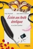 Faly Stachak et Jean-Marie Gachon - Ecrire un texte érotique et se faire publier.