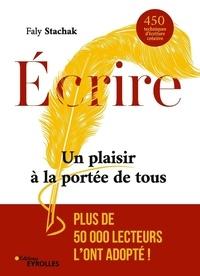 Faly Stachak - Ecrire - Un plaisir à la portée de tous. 450 techniques d'écriture créative.