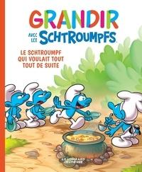 Falzar et Thierry Culliford - Grandir avec les Schtroumpfs Tome 7 : Le Schtroumpf qui voulait tout tout de suite.