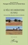 Famagan-Oulé Konaté et Patrick Gonin - Le rôle des migrations au Mali - Cercles de Kita, Banamba et district de Bamako.