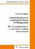 Familiale Ressourcen als entscheidende Faktoren für Bildungserfolg? - Über die Zusammenhänge von sozialer Herkunft und Erfolg in der Grundschule.