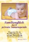Familienglück durch private Samenspende - Wegweiser für die Familienplanung mit privater Samenspende für Hetero-Paare und Singlefrauen.