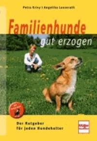 Familienhunde gut erzogen - Der Ratgeber für jeden Hundehalter.