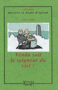 Fan Tong - Vendu soit le seigneur du ciel ! - Une enquête du commissaire Wang.