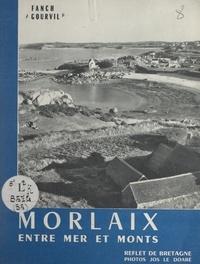 Fanch Gourvil et Jos Le Doaré - Morlaix entre mer et monts.
