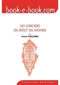 Fanch Guillemin - Les sorciers du bout du monde.