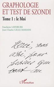 Fanchette Lefebure et Jean-Charles Gille-Maisani - Graphologie et test de Szondi - Tome 1 : Le Moi.