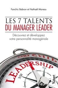Fanchic Babron et Nathaël Moreau - Les 7 talents du manager leader - Découvrez et développez votre personnalité managériale.