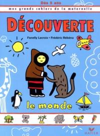 Fanelly Lacroix et Frédéric Rébéna - Découverte, Le monde, dès 5 ans.