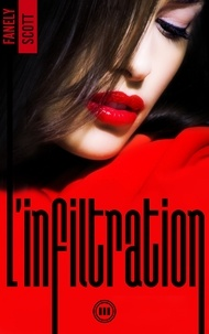 Fanely SCOTT - L'Infiltration - tome 3.