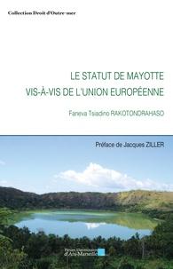 Faneva Tsiadino Rakotondrahaso - Le statut de Mayotte vis-à-vis de l'Union européenne.