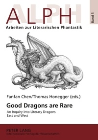 Fanfan Chen et Thomas Honegger - Good Dragons are Rare - An Inquiry into Literary Dragons East and West.