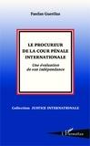 Fanfan Guerilus - Le procureur de la Cour pénale internationale - Une évaluation de son indépendance.