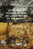 Fani Papadopoulou - Le problème physiologique de la nutrition et ses enjeux - D'Antoine Lavoisier à Claude Bernard.
