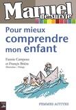 Fannie Campeau et Francis Brière - Pour mieux comprendre mon enfant - Manuel de survie.