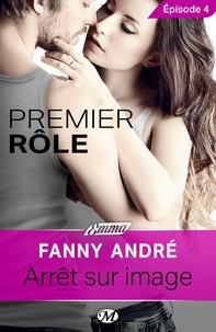 Fanny André - Arrêt sur image - Premier rôle - Épisode 4 - Premier rôle, T1.