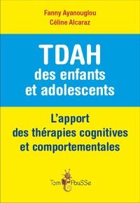 Fanny Ayanouglou et Céline Alcaraz - TDAH des enfants et adolescents - L'apport des thérapies cognitives et comportementales.