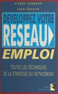 Fanny Barbier et Pierre Sahnoun - Développez votre réseau emploi - Toutes les techniques de la stratégie du networking.