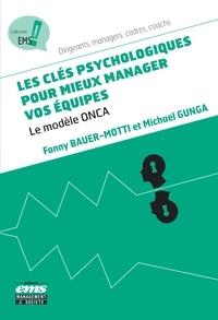 Fanny Bauer-Motti et Michael Gunga - Les clés psychologiques pour mieux manager vos équipes - Le modèle ONCA.