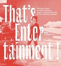 Fanny Beuré - That's entertainment! - Musique, danse et représentations dans la comédie musicale hollywoodienne classique.