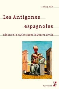Fanny Blin - Les Antigones espagnoles - Réécrire le mythe après la guerre civile.