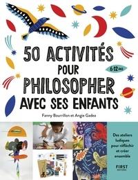 Fanny Bourrillon et Angie Gadea - 50 activités pour philosopher avec ses enfants.