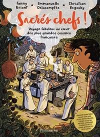 Fanny Briant et Emmanuelle Delacomptée - Sacrés chefs ! - Voyage fabuleux au coeur des plus grandes cuisines françaises.