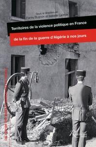 Fanny Bugnon et Isabelle Lacroix - Territoires de la violence politique en France de la fin de la guerre d'Algérie à nos jours.