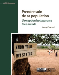 Fanny Chabrol - Prendre soin de sa population - L'exception botswanaise face au sida.