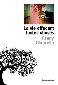 Fanny Chiarello - La vie effaçant toutes choses.