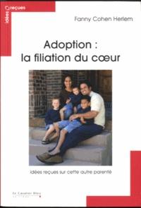 Fanny Cohen Herlem - Adoption : Filiation du coeur - Idées reçues sur l'adoption.
