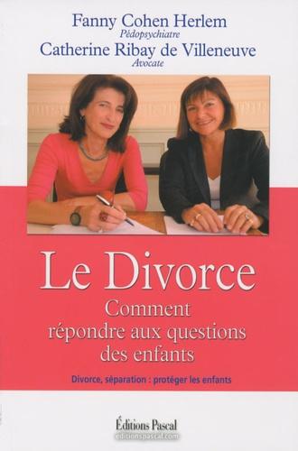 Fanny Cohen Herlem et Catherine Ribay de Villeneuve - Divorce - Comment répondre aux questions des enfants.