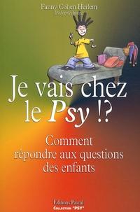 """Fanny Cohen Herlem - Je vais chez le """"psy"""" - Comment répondre aux questions des enfants."""