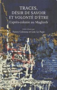Fanny Colonna et Loïc Le Pape - Traces, désir de savoir et volonté d'être - L'après-colonie au Maghreb.