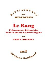 Fanny Cosandey - Le rang - Préséances et hiérarchies dans la France d'Ancien Régime.