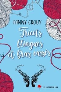 Fanny Crouy - Tricots, flingues et bras cassés.