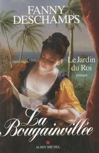 Fanny Deschamps - La Bougainvillée Tome 1 : Le Jardin du Roi.