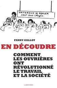 Fanny Gallot - En découdre - Comment les ouvrières ont révolutionné le travail et la société.