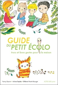 Fanny Gauvin et Adrien Touche - Guide du petit écolo - Trucs et bons gestes pour la maison.