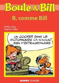 Fanny Joly et  D'Après Roba - Boule et Bill - B, comme Bill - Mes premières lectures avec Boule et Bill.