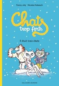 Fanny Joly et Nicolas Hubesch - Chats trop forts - Il était trois chats.
