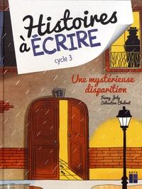 Fanny Joly et Sébastien Chebret - Histoires à écrire cycle 3 - Une mystérieuse disparition : album + guide pédagogique cycle 3. 1 Cédérom