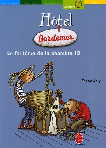 Fanny Joly - Hôtel Bordemer  : Le fantôme de la chambre 13.