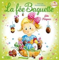 Fanny Joly et Marianne Barcilon - La fée Baguette  : La fée Baguette fête Pâques.