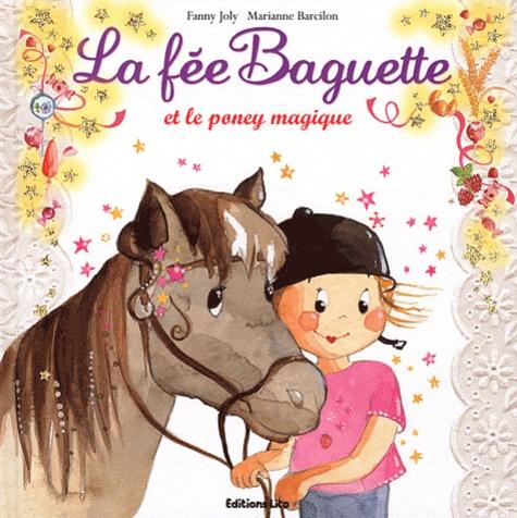 Fanny Joly et Marianne Barcilon - La fée Baguette Tome 14 : La fée Baguette et le poney magique.