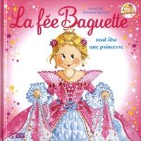 Fanny Joly et Marianne Barcilon - La fée Baguette Tome 3 : La fée Baguette veut être une princesse.