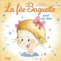 Fanny Joly et Marianne Barcilon - La fée Baguette Tome 6 : La fée Baguette perd une dent.