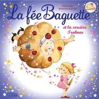 Fanny Joly et Marianne Barcilon - La fée Baguette Tome 9 : La fée Baguette et la sorcière Traknar.