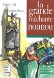 Fanny Joly et Christophe Besse - La grande méchante nounou - Un livre illustré à découvrir dès 8 ans.