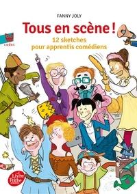 Fanny Joly - Tous en scène ! - 12 sketches pour apprentis comédiens.
